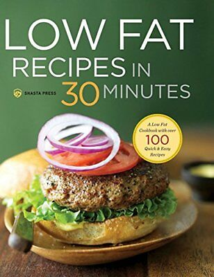 Low Fat Recipes in 30 Minutes: A Low Fat Cookbook with Over 100 Quick & Easy…