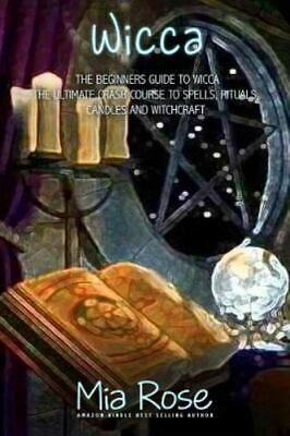 Wicca : Spells, Candles and Witchcraft for the Complete Beginner, Paperback b...