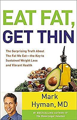 Eat Fat, Get Thin: The Surprising Truth about the Fat We Eat - The Key to Sustai