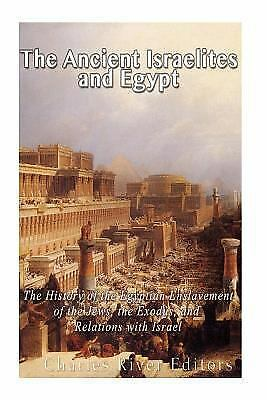Ancient Israelites and Egypt : The History of the Egyptian Enslavement of the...