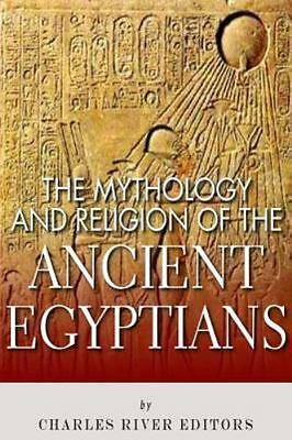 Mythology and Religion of the Ancient Egyptians, Paperback by Charles River E...