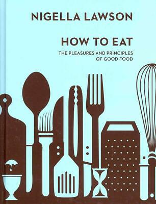 How to Eat: The Pleasures and Principles of Good Food (Nigella Collection) by Ni