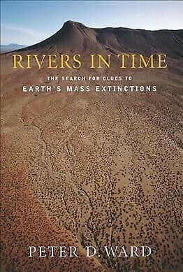 Rivers in Time : The Search for Clues to Earth's Mass Extinctions, Hardcover ...
