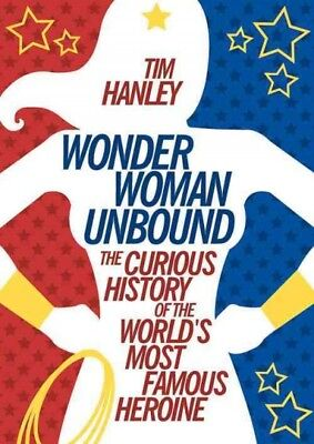 Wonder Woman Unbound : The Curious History of the World's Most Famous Heroine...