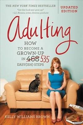 Adulting : How to Become a Grown-up in 535 Easy(ish) Steps, Paperback by Brow...