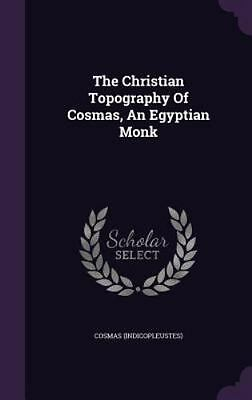 The Christian Topography of Cosmas, an Egyptian Monk (Hardback or Cased Book)