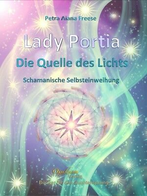 Lady Portia - Quelle des Lichts, Petra Aiana Freese