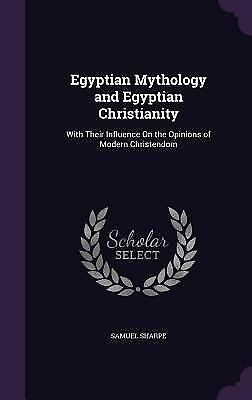 Egyptian Mythology and Egyptian Christianity: With Their Influence on the Opinio