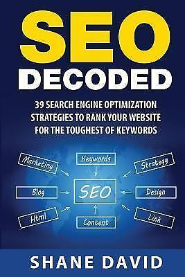 Seo Decoded : 39 Search Engine Optimization Strategies to Rank Your Website f...