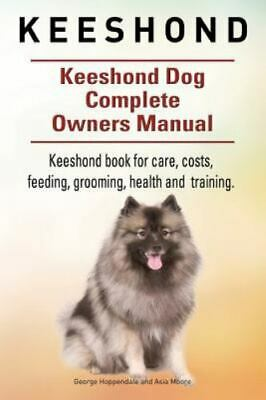 Keeshond. Keeshond Dog Complete Owners Manual. Keeshond Book for Care, Costs, Fe