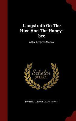 Langstroth on the Hive and the Honey-Bee: A Bee-Keeper's Manual (Hardback or Cas