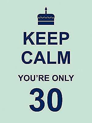 Keep Calm Youre Only 30, ., Used; Very Good Book