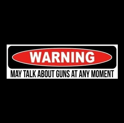 "Funny ""MAY TALK ABOUT GUNS AT ANY MOMENT"" decal STICKER sign, gun rights, bumper"