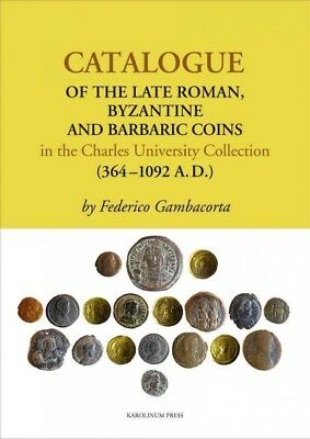 Catalogue of the Late Roman, Byzantine and Barbaric Coins in the Charles Univ...