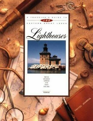 Traveler's Guide to 100 Eastern Great Lakes: Lighthouses