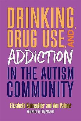 Drinking, Drug Use, and Addiction in the Autism Community, Kunreuther, Elizabeth