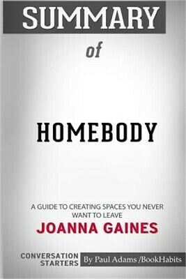 Summary of Homebody: A Guide to Creating Spaces You Never Want to Leave by Joann