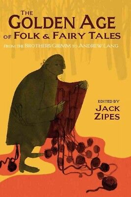 Golden Age of Folk and Fairy Tales : From the Brothers Grimm to Andrew Lang, ...
