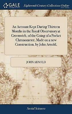 Account Kept During Thirteen Months in the Royal Observatory At Greenwich, of th