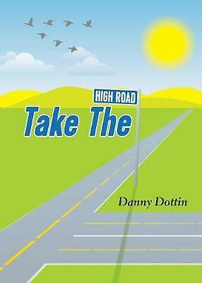 Take the High Road by Danny Dottin Paperback Book Free Shipping!