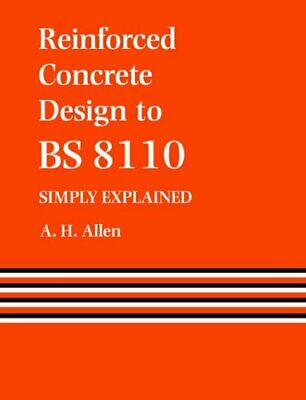 Reinforced Concrete Design to BS 8110 Simply Explained by Allen, A. Paperback