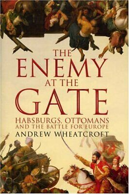 The Enemy at the Gate: Habsburgs, Ottomans and... by Wheatcroft, Andrew Hardback