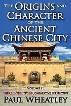 Origins and Character of the Ancient Chinese City : The Chinese City in Compa...