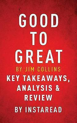 Good to Great by Jim Collins | Key Takeaways, Analysis & Review by Instaread, NE