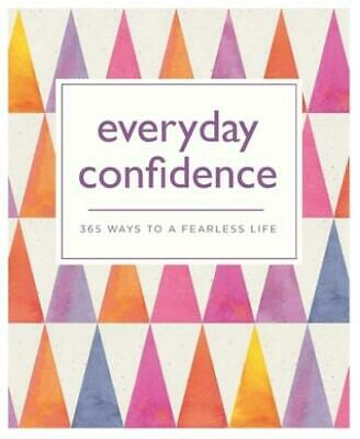 365 Ways to Everyday...: Everyday confidence: 365 ways to a fearless life