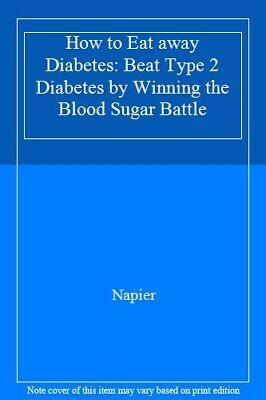 How to Eat away Diabetes: Beat Type 2 Diabetes by Winning the Blood Sugar Batt,