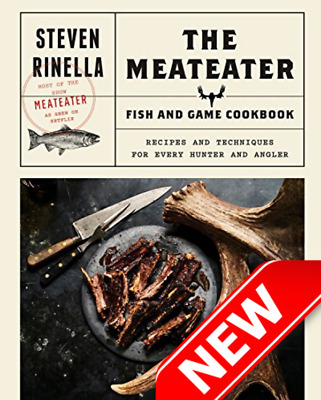 The MeatEater Fish and Game Cookbook: Steven Rinella Hardcover 2018