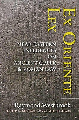 Ex Oriente Lex: Near Eastern Influences on Ancient Greek and Roman Law by Westbr