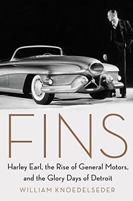 Fins: Harley Earl, the Rise of General Motors, and the Glory Days of Detroit…
