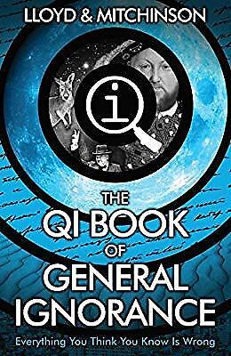 QI: The Book of General Ignorance - The Noticeably Stouter Edition, Lloyd, John