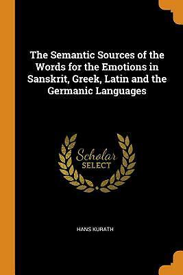 Semantic Sources of the Words for the Emotions in Sanskrit, Greek, Latin and the