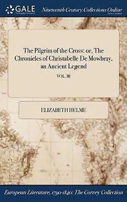 Pilgrim of the Cross: Or, the Chronicles of Christabelle de Mowbray, an Ancient