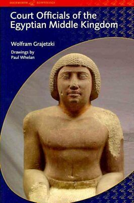 Court Officials of the Egyptian Middle Kingdom, Paperback by Grajetzki, Wolfr...