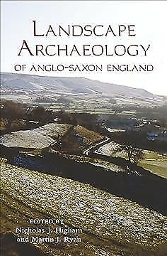 Landscape Archaeology of Anglo-Saxon England, Hardcover by Higham, Nicholas J...