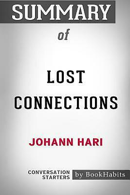 Summary of Lost Connections by Johann Hari: Conversation Starters by Bookhabits