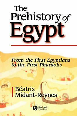 The Prehistory of Egypt: From the First Egyptians to the First Pharaohs: From th