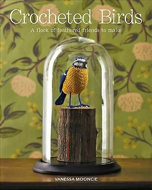 Crocheted Birds : A Flock of Feathered Friends to Make, Paperback by Mooncie,...