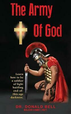 Army of God: Learn How to Be a Soldier of Light Battling End-Of-This-Age Darknes