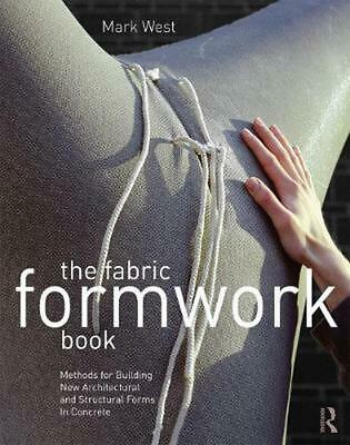 The Fabric Formwork Book: Methods for Building New Architectural and Structural