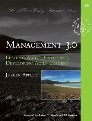 Management 3.0: Leading Agile Developers, Developing Agile Leaders by Jurgen App