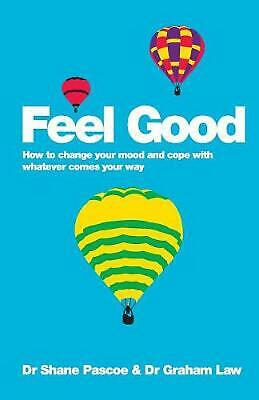 Feel Good: How to Change Your Mood and Cope with Whatever Comes Your Way by Shan