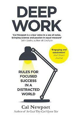 Deep Work: Rules for Focused Success in a Distracted World by Cal Newport Paperb