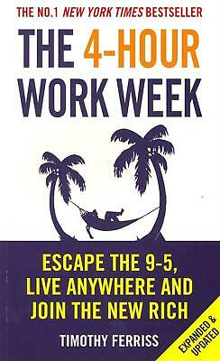 The 4-Hour Work Week: Escape the 9-5, Live Anywhere and Join the New Rich by Tim