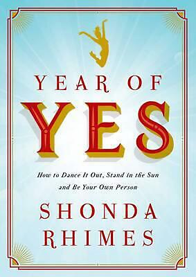 Year of Yes: How to Dance It Out, Stand In the Sun and Be Your Own Person by Sho