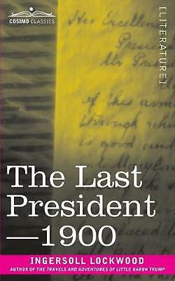 Last President or 1900 by Ingersoll Lockwood (English) Paperback Book Free Shipp