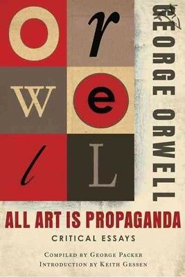 All Art Is Propaganda : Critical Essays, Paperback by Orwell, George; Packer,...